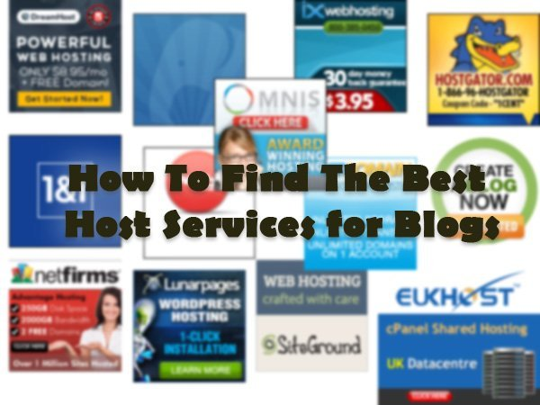 How To Find The Best Host Services for Blogs