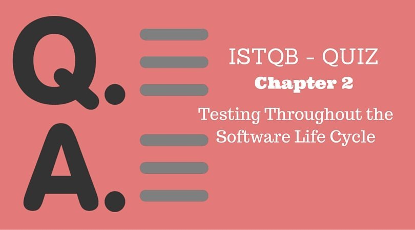 Practice Quiz – ISTQB – Chapter 2 – Testing Throughout the Software Life Cycle – Practice Test