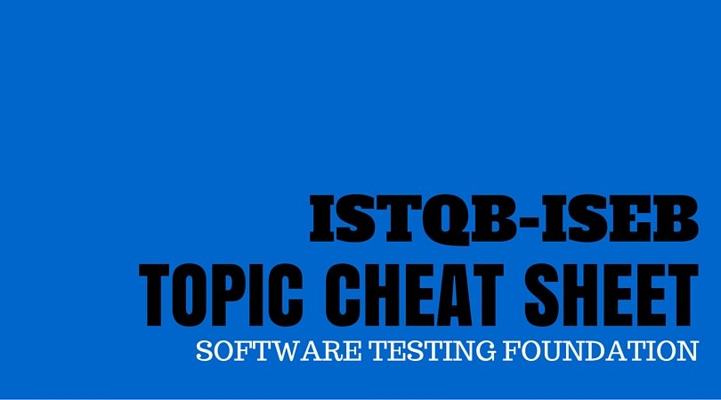 Software Testing Foundation – Topic Cheat Sheet – ISTQB-ISEB