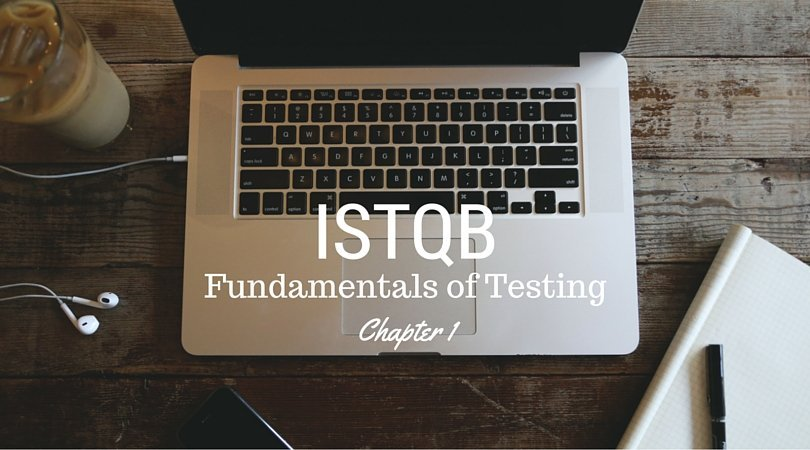 Fundamentals of Testing – Chapter 1 – ISTQB Foundation
