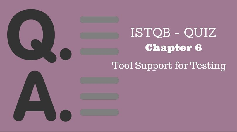 Tool Support for Testing – Chapter 6 – ISTQB – Practice Test