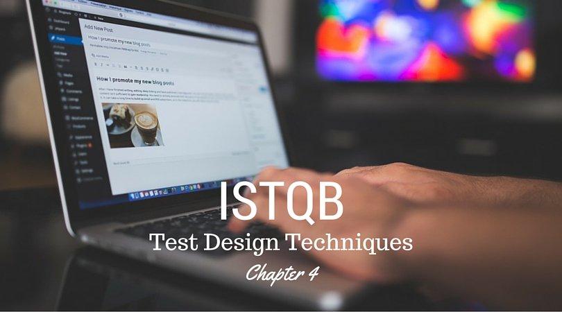 Test Design Techniques – Chapter 4 – ISTQB Foundation