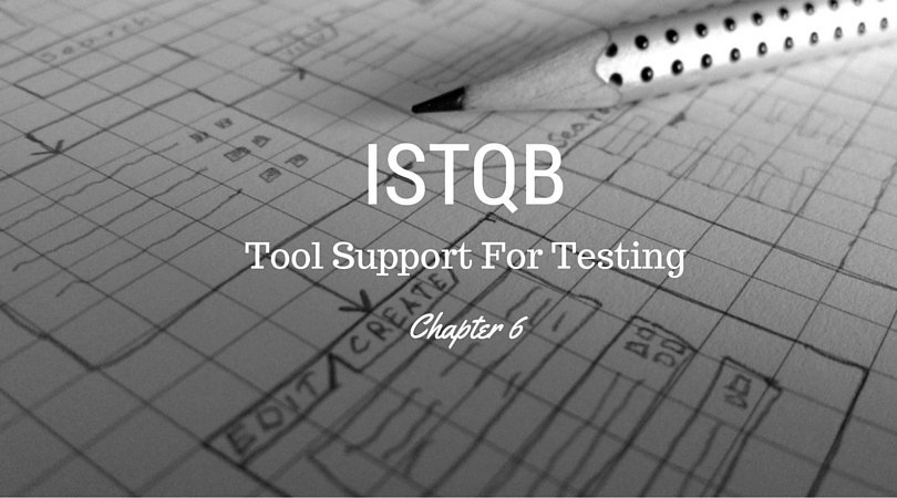 Tool Support For Testing – Chapter 6 – ISTQB Foundation