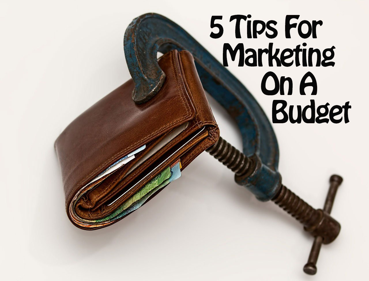 5 Tips For Marketing On A Budget