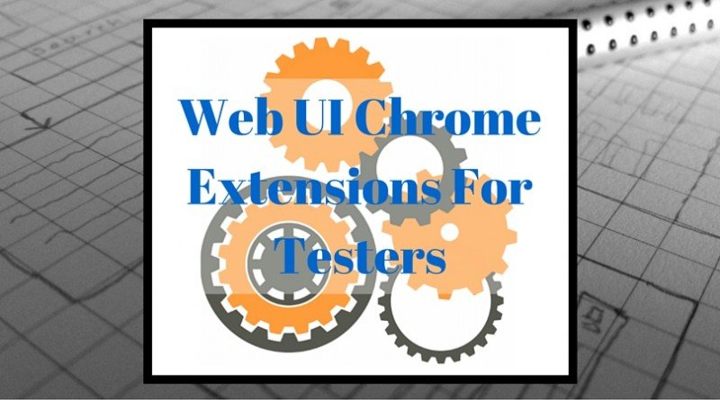 Web UI Chrome Extensions For Testers