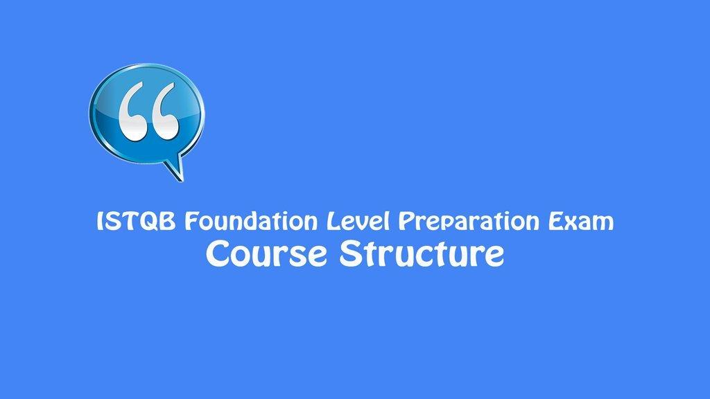 ISTQB Foundation Level Exam – Course Structure