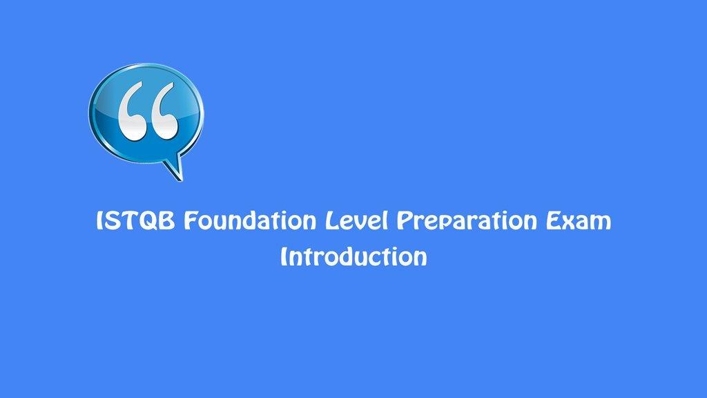 ISTQB Foundation Level Exam – Introduction to ISTQB Prep Exam
