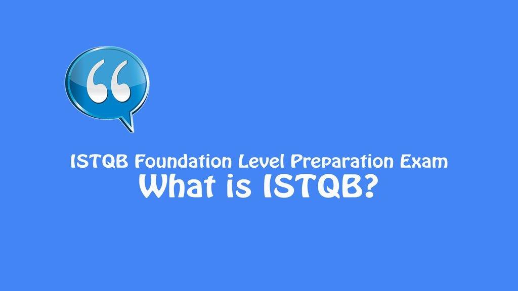 ISTQB Foundation Level Exam –  What is ISTQB?