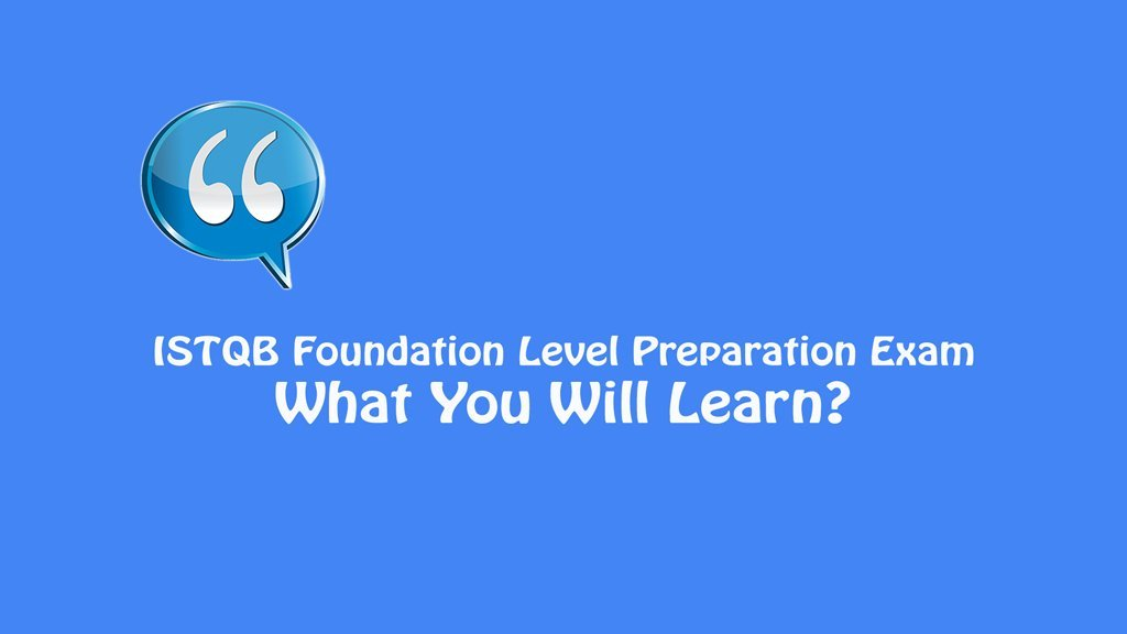 ISTQB Foundation Level Exam – What You Will Learn