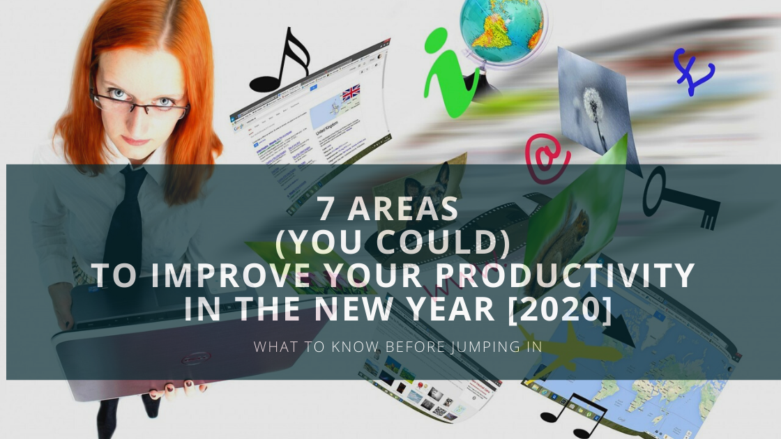 7 Areas to Improve Your Productivity in the New Year [2020]