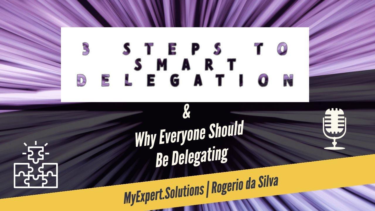 3 Steps to Smart Delegation [Time Management Series]